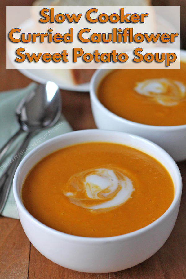 A vegan slow cooker curried cauliflower sweet potato soup that's easy to make and is the perfect lunch or supper for chilly fall and winter days. #delightfuladventures #vegansoup #slowcooker #slowcookersoup #cauliflowersoup